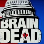 You Must Watch <em>BrainDead</em>.