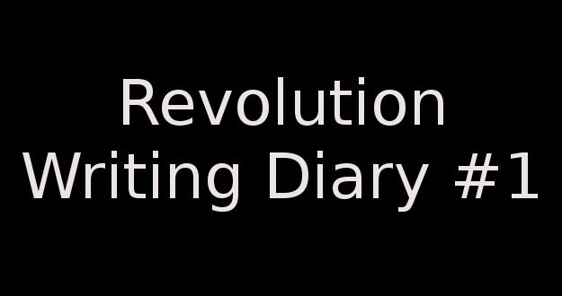 Revolution - Writing Diary #1 - Rise And Rise Again.